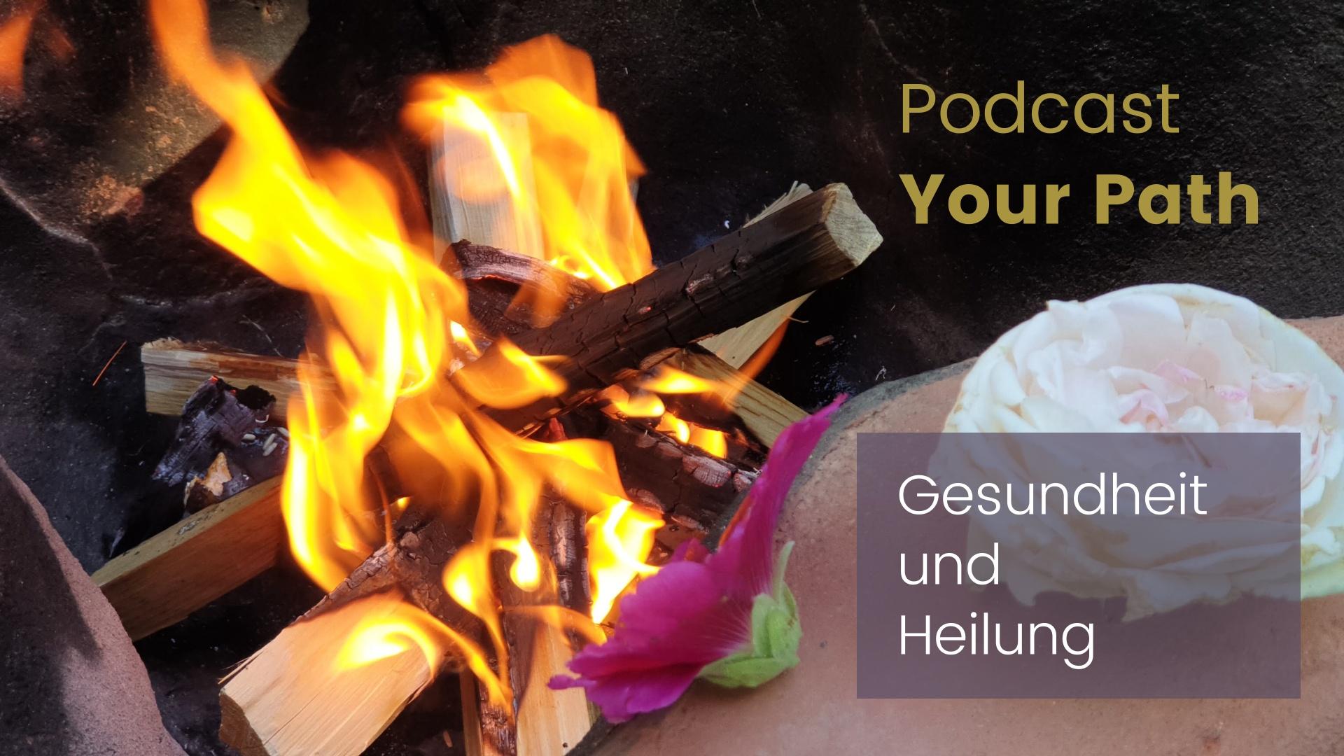 """Podcast """"Your Path"""": Gesundheit und Heilung"""